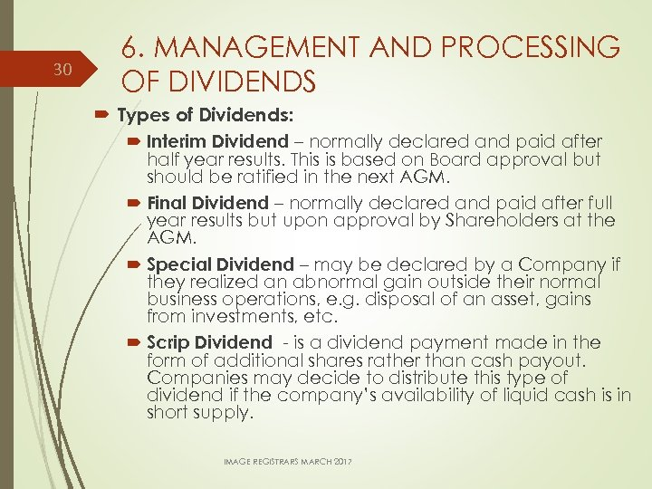 30 6. MANAGEMENT AND PROCESSING OF DIVIDENDS Types of Dividends: Interim Dividend – normally