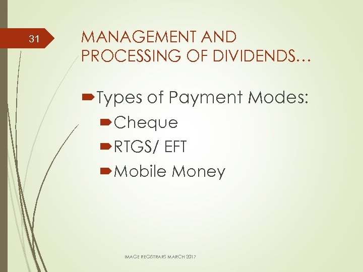 31 MANAGEMENT AND PROCESSING OF DIVIDENDS… Types of Payment Modes: Cheque RTGS/ EFT Mobile
