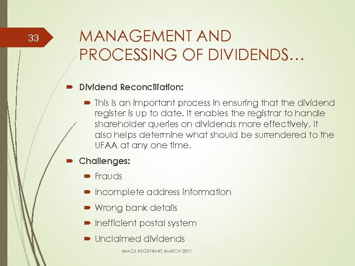 33 MANAGEMENT AND PROCESSING OF DIVIDENDS… Dividend Reconciliation: This is an important process in