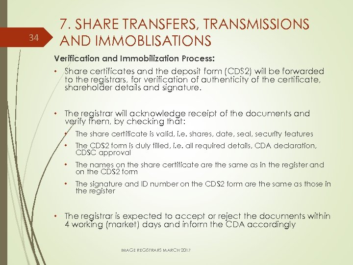 34 7. SHARE TRANSFERS, TRANSMISSIONS AND IMMOBLISATIONS Verification and Immobilization Process: • Share certificates