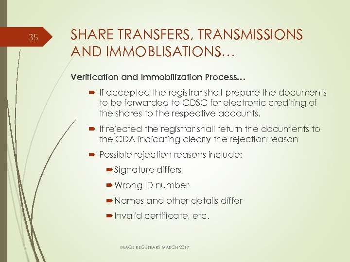 35 SHARE TRANSFERS, TRANSMISSIONS AND IMMOBLISATIONS… Verification and Immobilization Process… If accepted the registrar