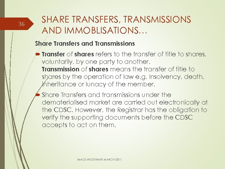 36 SHARE TRANSFERS, TRANSMISSIONS AND IMMOBLISATIONS… Share Transfers and Transmissions Transfer of shares refers