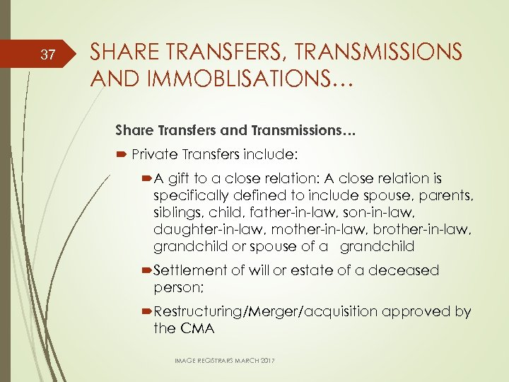 37 SHARE TRANSFERS, TRANSMISSIONS AND IMMOBLISATIONS… Share Transfers and Transmissions… Private Transfers include: A