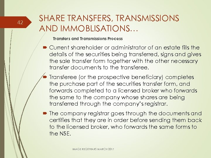 42 SHARE TRANSFERS, TRANSMISSIONS AND IMMOBLISATIONS… Transfers and Transmissions Process Current shareholder or administrator
