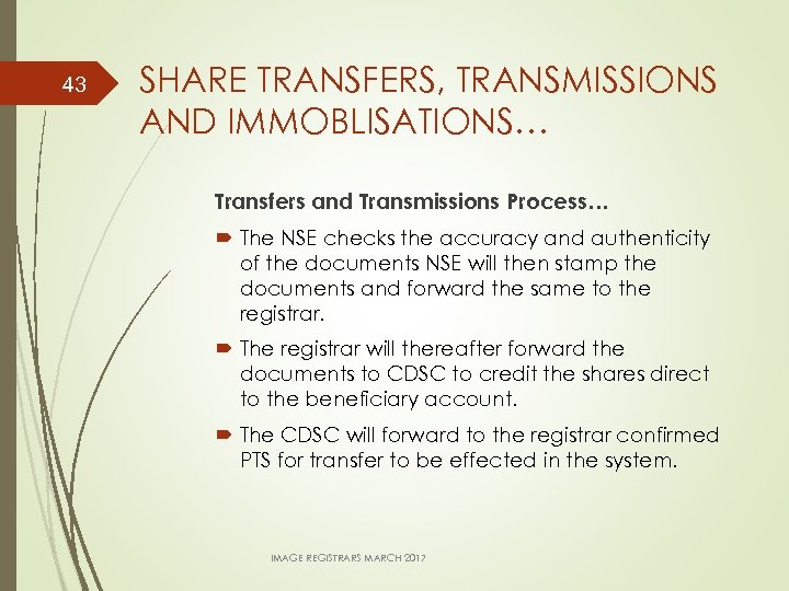 43 SHARE TRANSFERS, TRANSMISSIONS AND IMMOBLISATIONS… Transfers and Transmissions Process… The NSE checks the