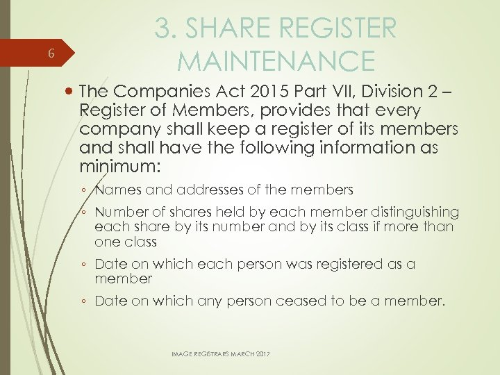 6 3. SHARE REGISTER MAINTENANCE The Companies Act 2015 Part VII, Division 2 –