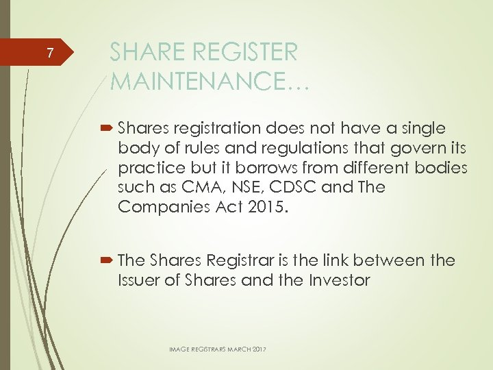 7 SHARE REGISTER MAINTENANCE… Shares registration does not have a single body of rules