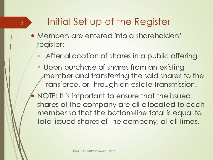 9 Initial Set up of the Register Members are entered into a shareholders' register: