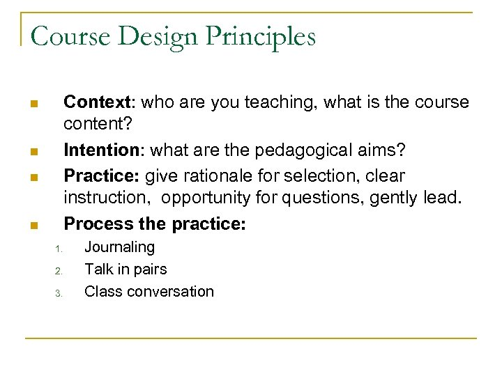 Course Design Principles Context: who are you teaching, what is the course content? Intention: