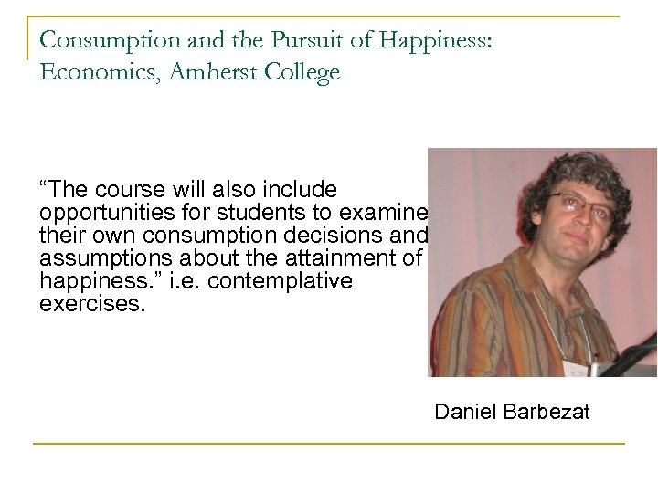 """Consumption and the Pursuit of Happiness: Economics, Amherst College """"The course will also include"""