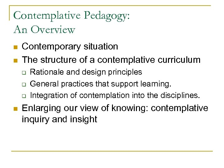 Contemplative Pedagogy: An Overview n n Contemporary situation The structure of a contemplative curriculum