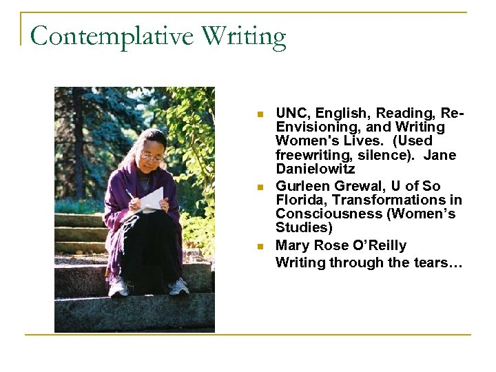 Contemplative Writing n n n UNC, English, Reading, Re. Envisioning, and Writing Women's Lives.