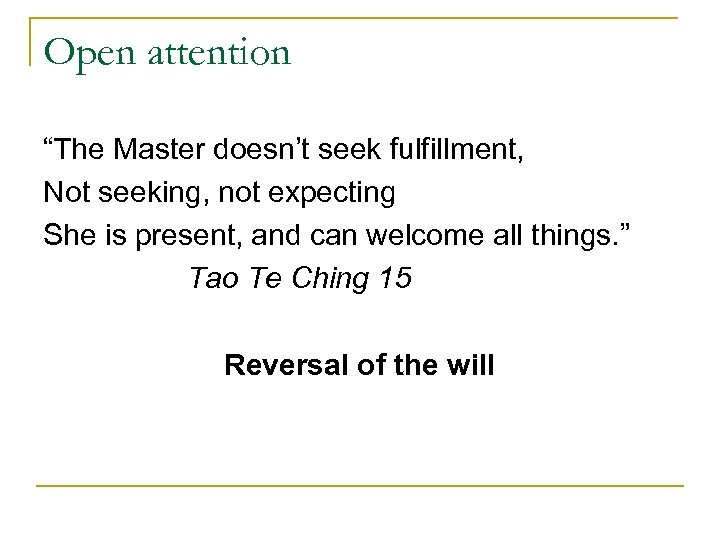 """Open attention """"The Master doesn't seek fulfillment, Not seeking, not expecting She is present,"""