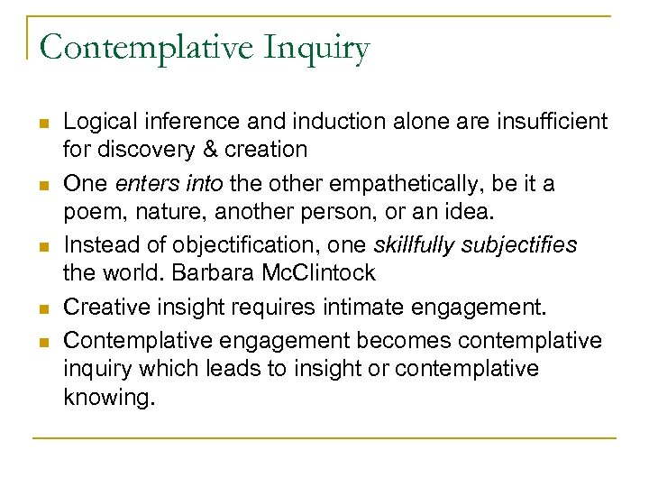 Contemplative Inquiry n n n Logical inference and induction alone are insufficient for discovery
