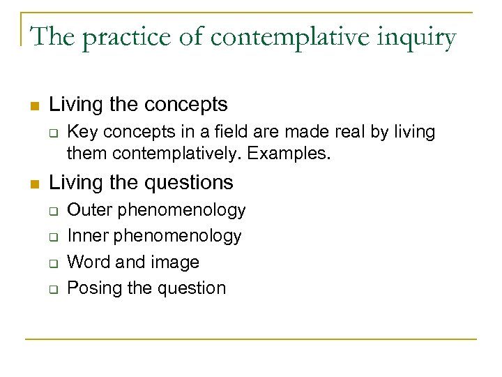 The practice of contemplative inquiry n Living the concepts q n Key concepts in