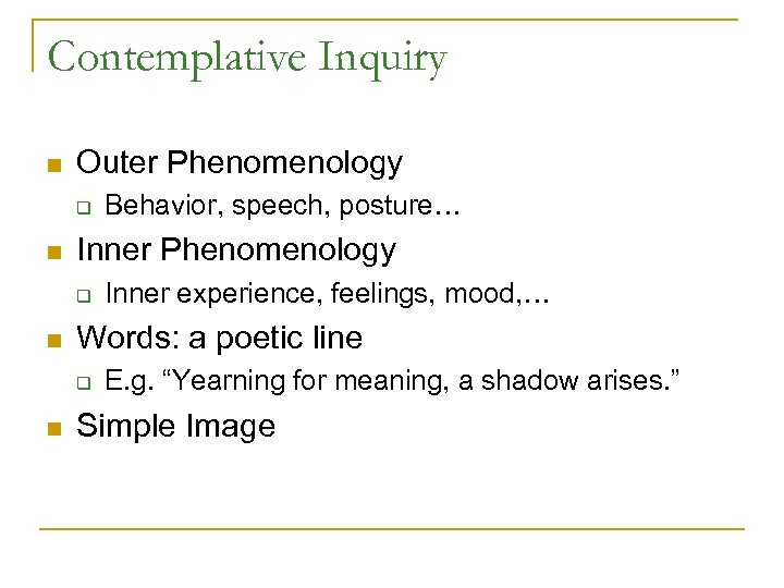 Contemplative Inquiry n Outer Phenomenology q n Inner experience, feelings, mood, … Words: a