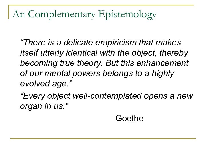 """An Complementary Epistemology """"There is a delicate empiricism that makes itself utterly identical with"""