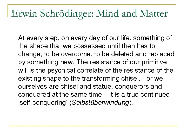 Erwin Schrödinger: Mind and Matter At every step, on every day of our life,