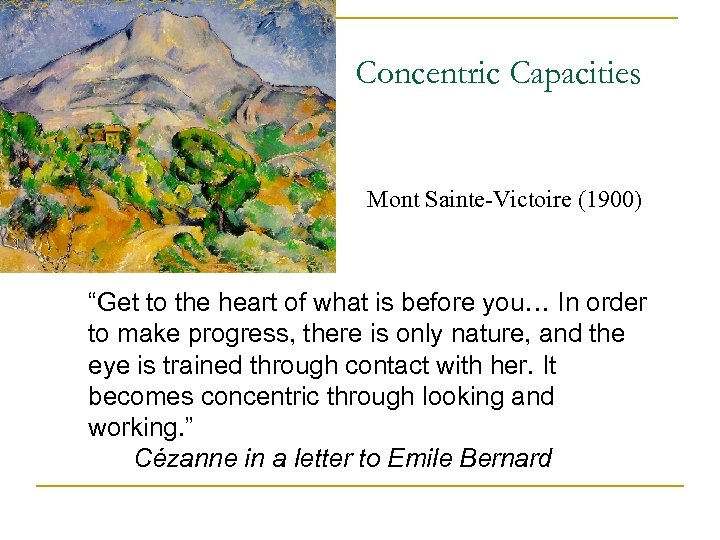 """Concentric Capacities Mont Sainte-Victoire (1900) """"Get to the heart of what is before you…"""