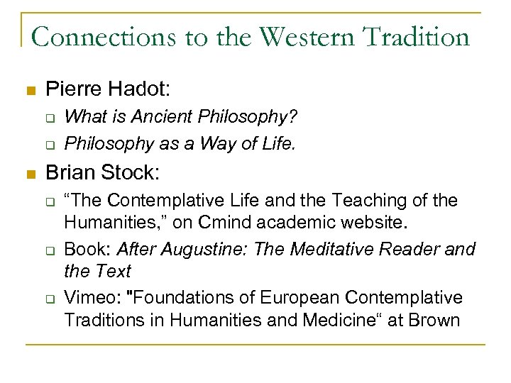 Connections to the Western Tradition n Pierre Hadot: q q n What is Ancient