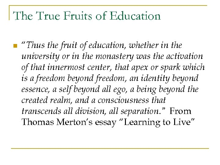 """The True Fruits of Education n """"Thus the fruit of education, whether in the"""