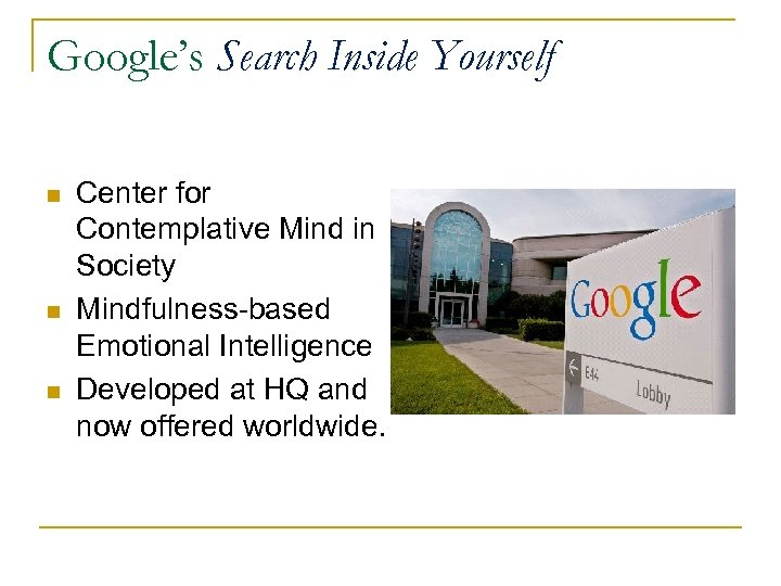 Google's Search Inside Yourself n n n Center for Contemplative Mind in Society Mindfulness-based