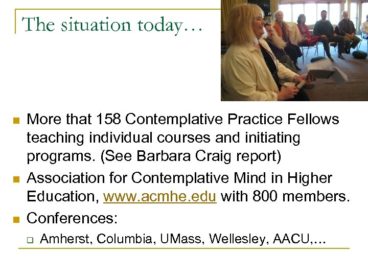 The situation today… n n n More that 158 Contemplative Practice Fellows teaching individual