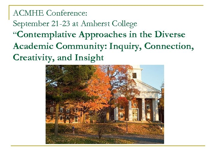 """ACMHE Conference: September 21 -23 at Amherst College """"Contemplative Approaches in the Diverse Academic"""
