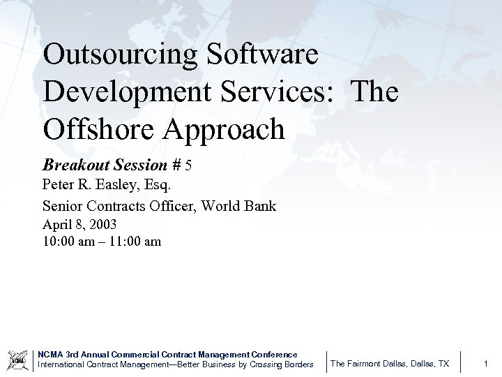 Outsourcing Software Development Services: The Offshore Approach Breakout Session # 5 Peter R. Easley,