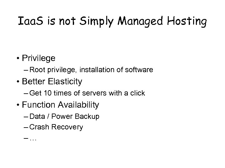 Iaa. S is not Simply Managed Hosting • Privilege – Root privilege, installation of