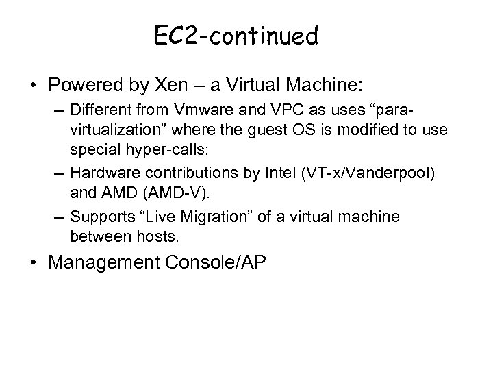 EC 2 -continued • Powered by Xen – a Virtual Machine: – Different from