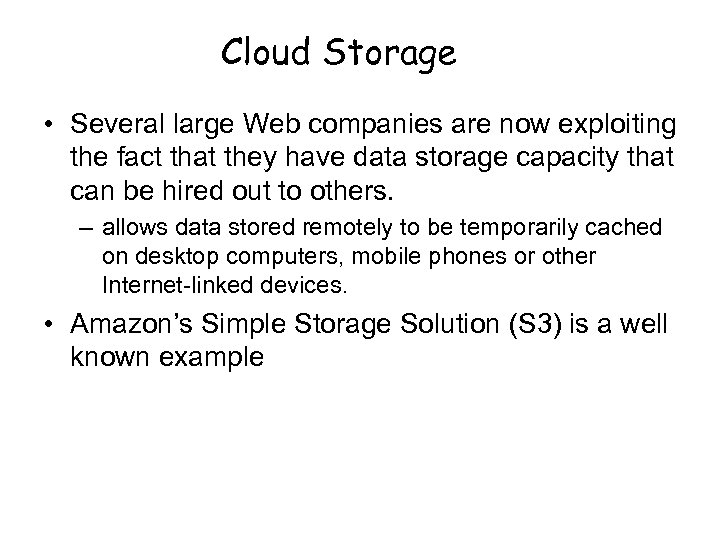 Cloud Storage • Several large Web companies are now exploiting the fact that they