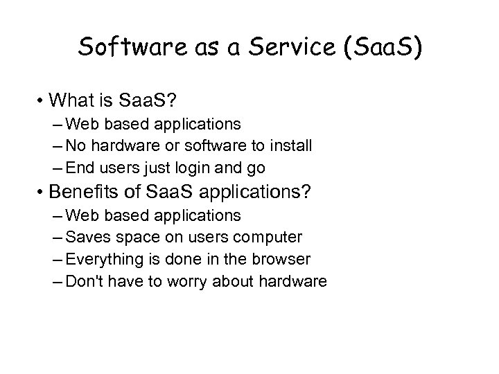Software as a Service (Saa. S) • What is Saa. S? – Web based