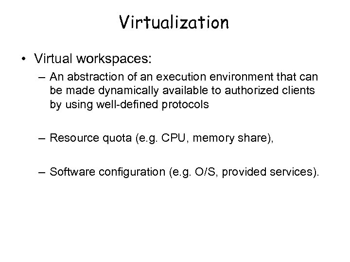Virtualization • Virtual workspaces: – An abstraction of an execution environment that can be