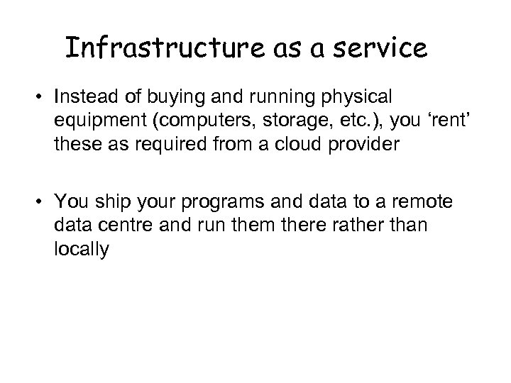 Infrastructure as a service • Instead of buying and running physical equipment (computers, storage,