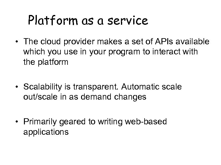 Platform as a service • The cloud provider makes a set of APIs available