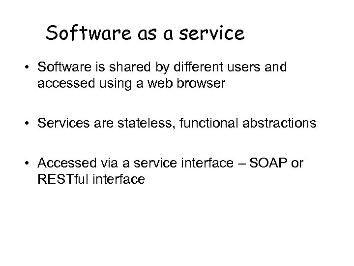 Software as a service • Software is shared by different users and accessed using