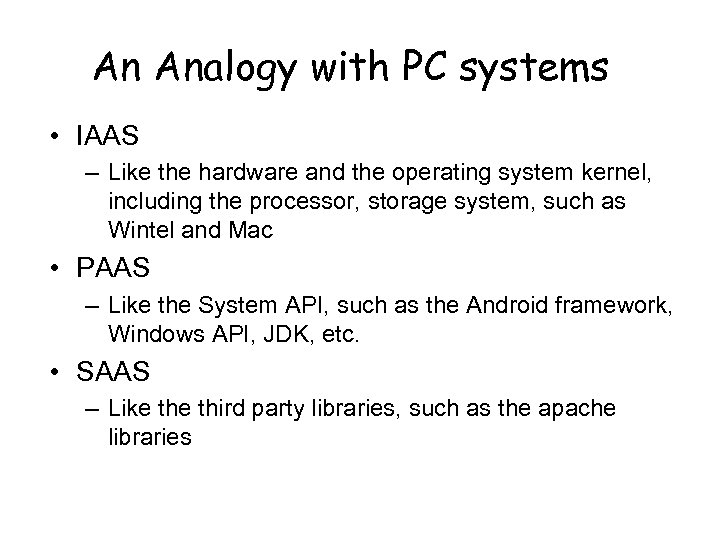 An Analogy with PC systems • IAAS – Like the hardware and the operating