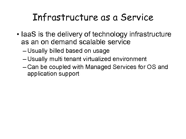 Infrastructure as a Service • Iaa. S is the delivery of technology infrastructure as