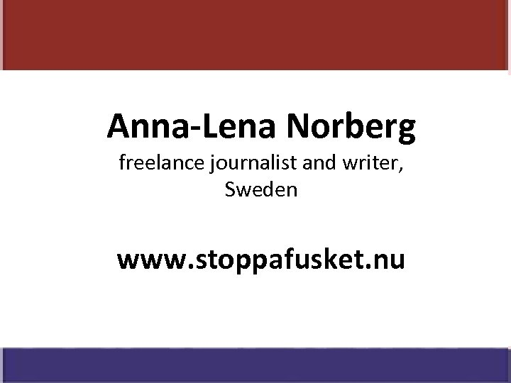 Anna-Lena Norberg freelance journalist and writer, Sweden www. stoppafusket. nu