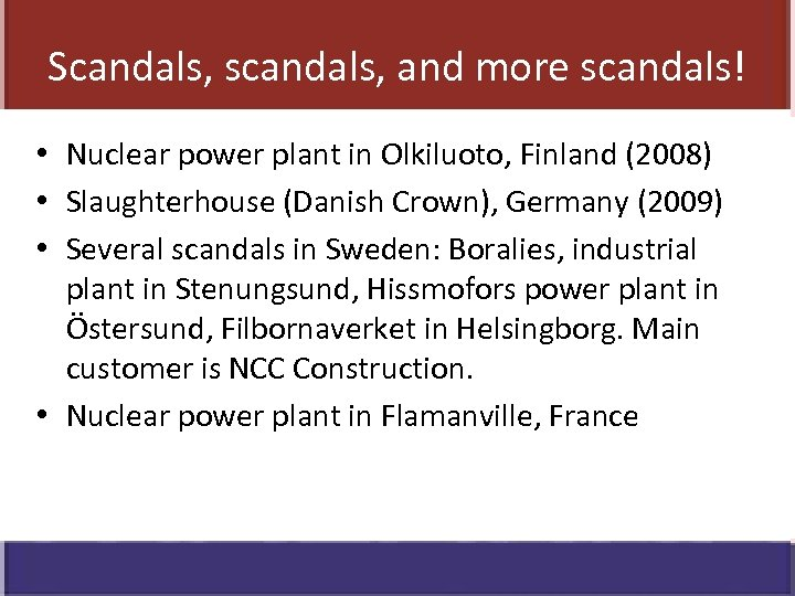 Scandals, scandals, and more scandals! • Nuclear power plant in Olkiluoto, Finland (2008) •