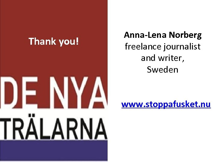 Thank you! Anna-Lena Norberg freelance journalist and writer, Sweden a www. stoppafusket. nu you!