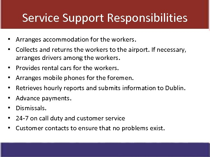 Service Support Responsibilities • Arranges accommodation for the workers. • Collects and returns the