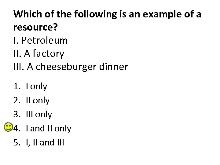 Which of the following is an example of a resource? I. Petroleum II. A