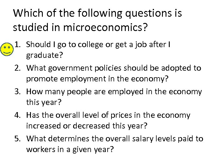 Which of the following questions is studied in microeconomics? 1. Should I go to