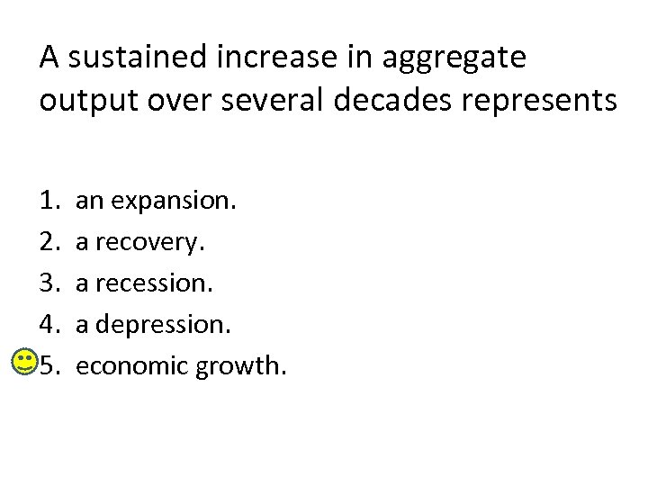 A sustained increase in aggregate output over several decades represents 1. 2. 3. 4.