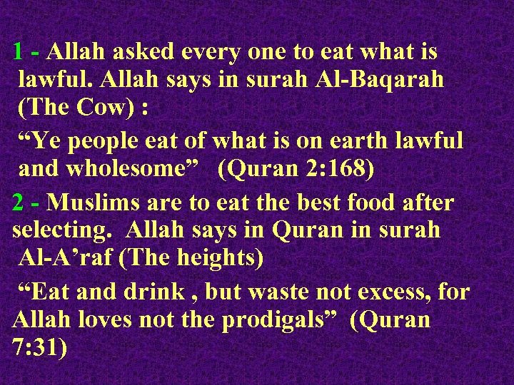 1 - Allah asked every one to eat what is lawful. Allah says in