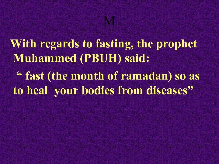 "M With regards to fasting, the prophet Muhammed (PBUH) said: "" fast (the month"