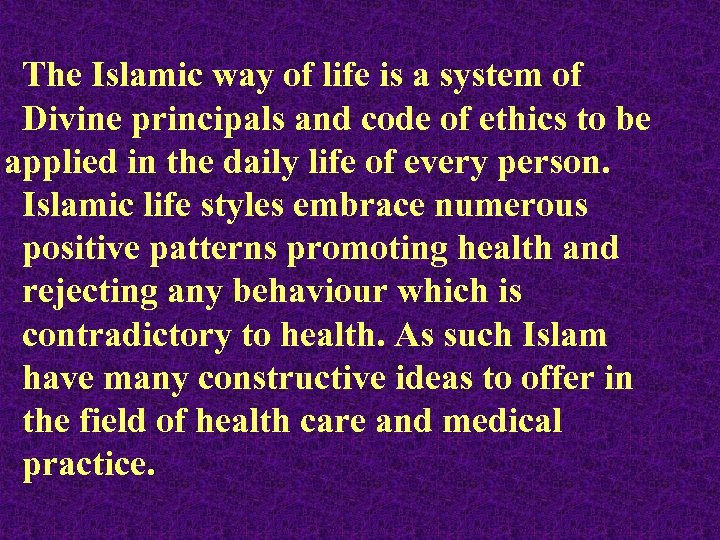 The Islamic way of life is a system of Divine principals and code of