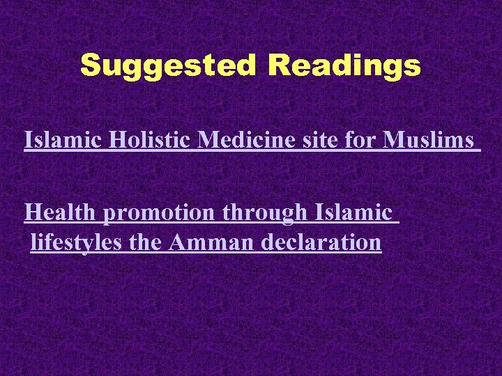 Suggested Readings Islamic Holistic Medicine site for Muslims Health promotion through Islamic lifestyles the
